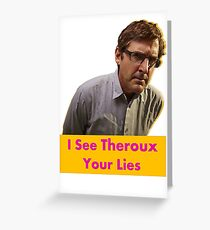 I see Theroux your lies. Louis Theroux inspired. Greeting Card