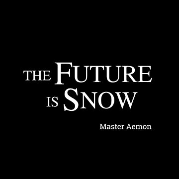 The Future Is Snow  (Master Aemon), white by loustic