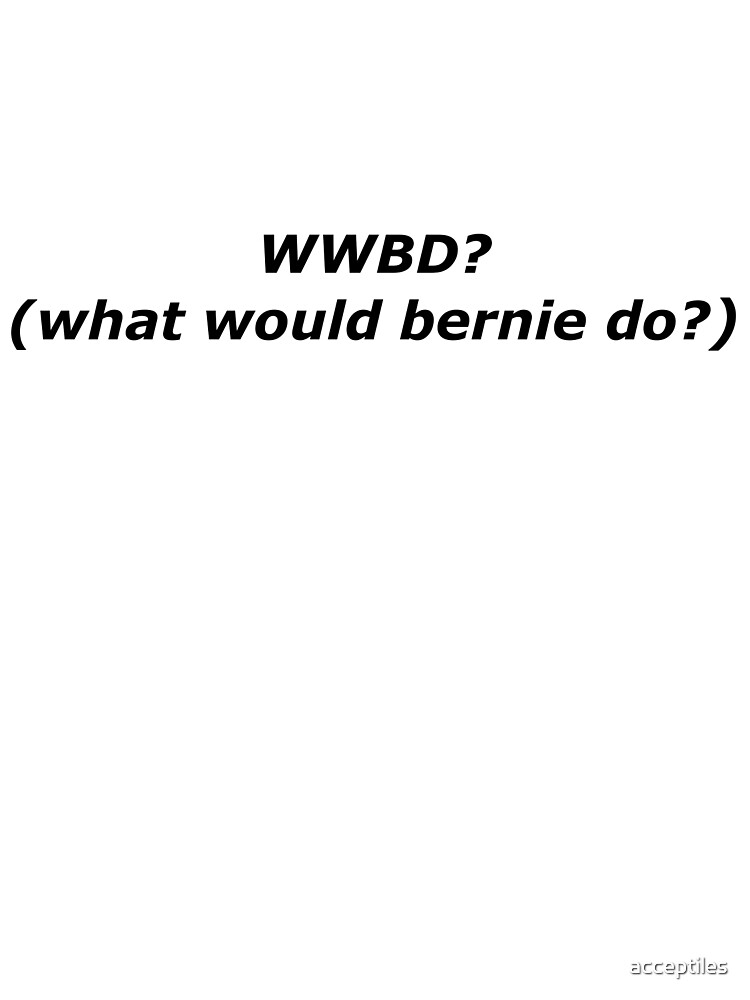 What would Bernie do? by acceptiles