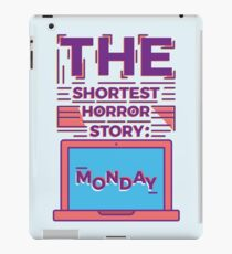 Monday is the Shortest Horror Story iPad Case/Skin