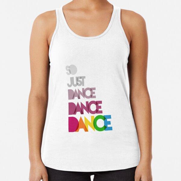 Just Dance, Dance, Dance Racerback Tank Top