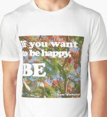 If you want to be happy,be Graphic T-Shirt