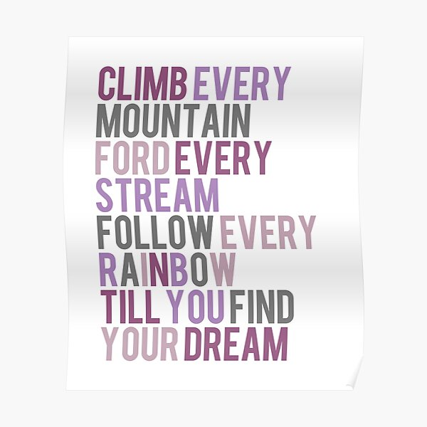 Climb Every Mountain Ford Every Stream Follow Every Rainbow Till You Find Your Dream - Pink, Purple, Grey Poster