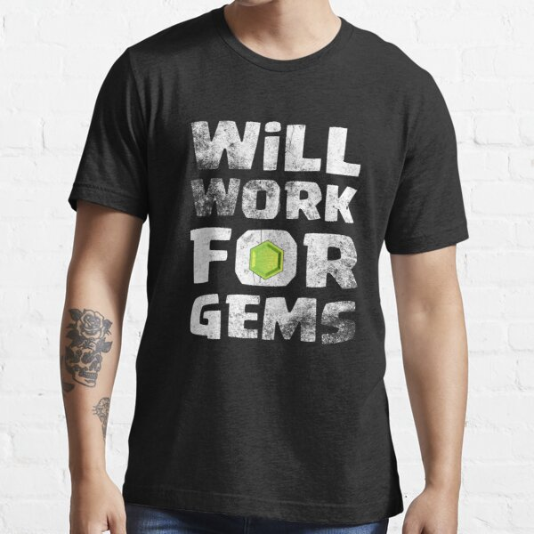 Will Work For Gems Funny Gift Essential T-Shirt