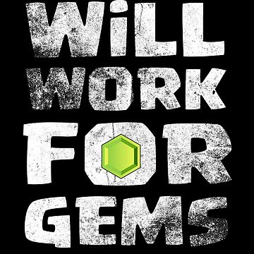 Will Work For Gems Funny Gift by justcoolmerch