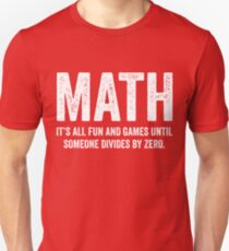 Math It's All Fun And Games Until Someone Divides Zero T Shirt T-Shirt