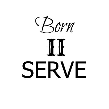Born to Serve by 309series