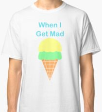 When I Get Mad Ice Cream Classic T-Shirt