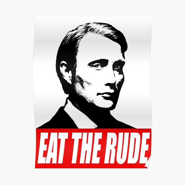 EAT THE RUDE - Hannibal Poster