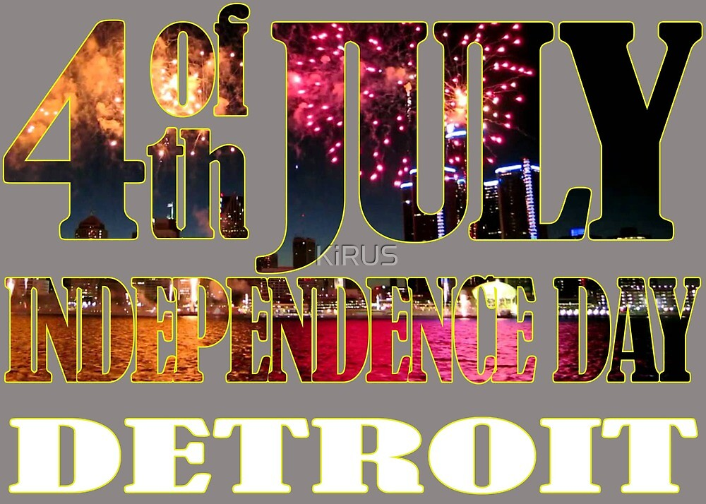4th of July Independence Day. Detroit by KiRUS