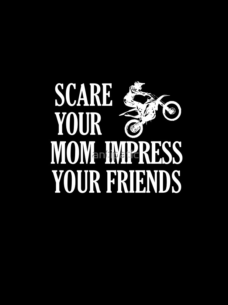 SCARE YOUR MOM IMPRESS YOUR FRIENDS by antipatic