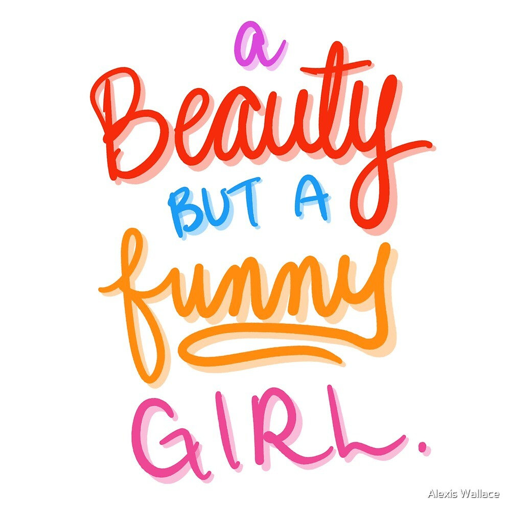 She really is a funny girl. by Alexis Wallace