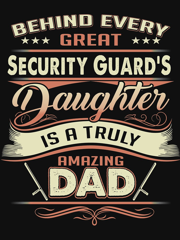 Behind Every Great Security Guard Daughter Is A Truly Amazing Dad by todayshirt