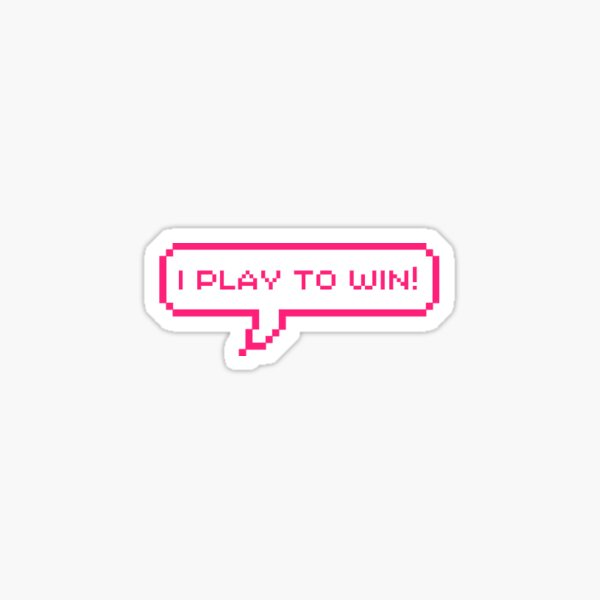 I PLAY TO WIN! Sticker