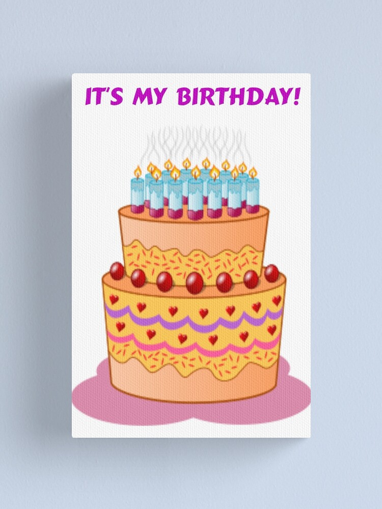 Fabulous Its My Birthday Big Birthday Cake Canvas Print By Blackstargirl Funny Birthday Cards Online Alyptdamsfinfo