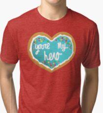 You're my hero Tri-blend T-Shirt