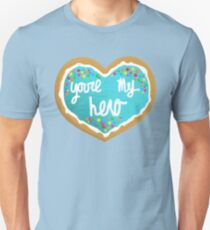 You're my hero Unisex T-Shirt