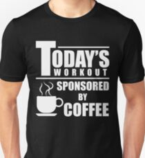 Todays Workout Sponsored By Coffee Shirt Unisex T-Shirt