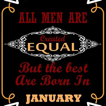 All men are created equal But only the best are born in January T-Shirts by Minted