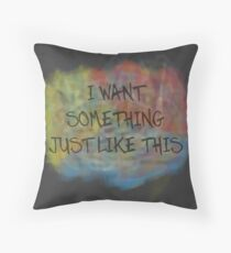 I Want Something Just Like This Throw Pillow