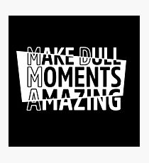 MDMA - Make Dull Moments Amazing  Photographic Print