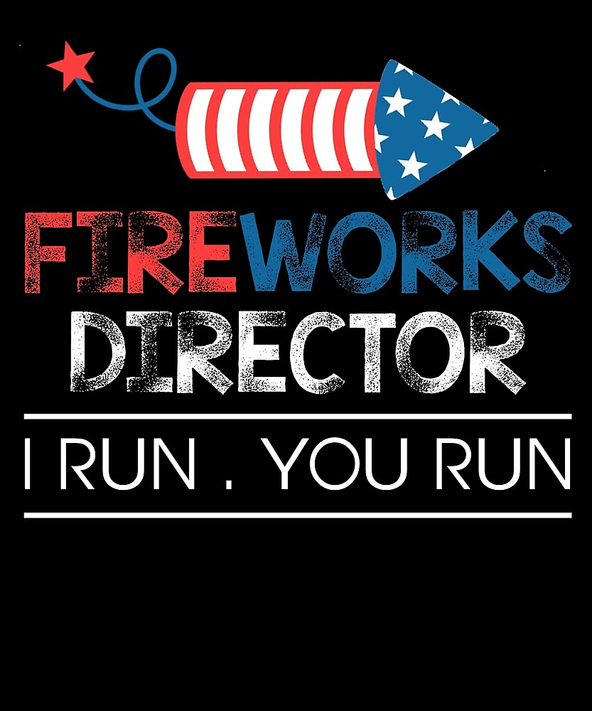 Fireworks Director I Run, You Run Independence Day T Shirt by sondinh