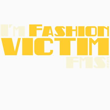 I`m Fashion Victim by FightMySelf