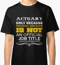 ACTUARY CALL ME DAD Classic T-Shirt