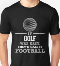 If Golf Was Easy, They'd Call It Football Unisex T-Shirt