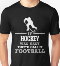 If Hockey Was Easy, They'd Call It Football Unisex T-Shirt
