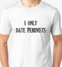I only date Feminists T-Shirt