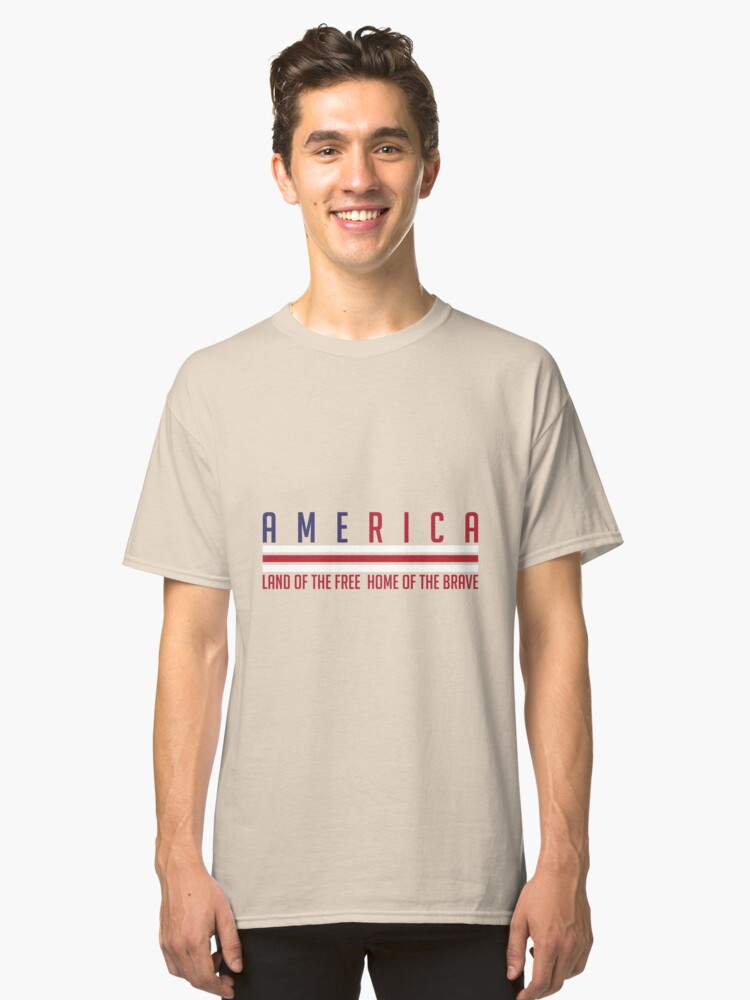 America- Land of The Free, Home of The Brave. Classic T-Shirt Front