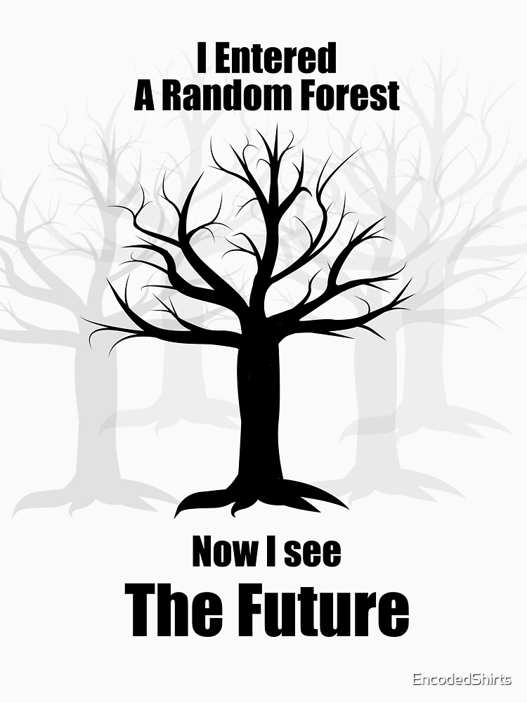 Random Forest Machine Learning : See The Future by EncodedShirts
