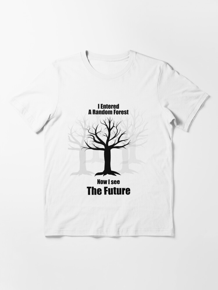Alternate view of Random Forest Machine Learning : See The Future Essential T-Shirt
