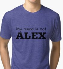 my name is not alex Tri-blend T-Shirt
