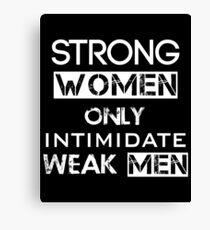 Strong WOMEN only Intimidate weak MEN Canvas Print
