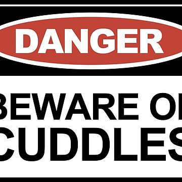 Beware of Cuddles by jerrygrey