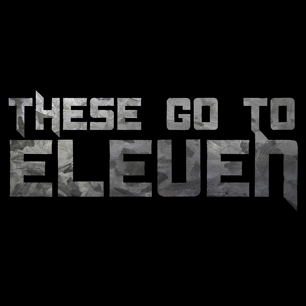 These Go To Eleven Spinal Tap Funny Quote Movie Humor Music Comedy Parody by Sid3walkArt2