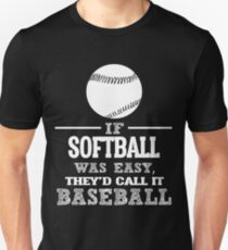 If Softball Was Easy, They'd Call It Baseball  Unisex T-Shirt