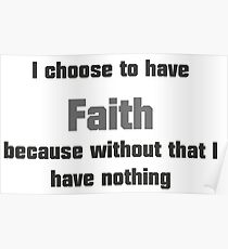 I choose to have faith, because without that I have nothing-PrisonBreak Poster