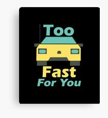 Too Fast For You - Remote Control Cars, Race Cars, RC Car Racing, Drifting Fans Canvas Print