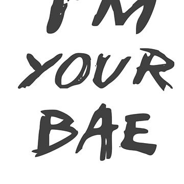 I'm your bae by Melloncino