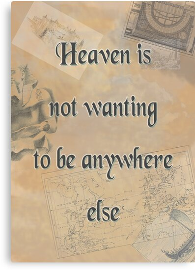 Heaven is not wanting to be anywhere else by Wronggraphics