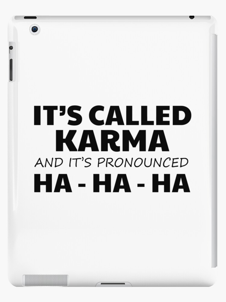 Karma Funny Cute Quote Joke Humor Comedy Gift Lettering Ipad Case Skin By Sid3walkart2 Redbubble