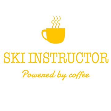 SKI INSTRUCTOR POWERED BY COFFEE by andersonfry