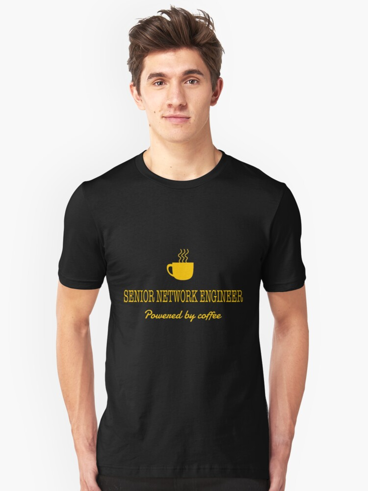 SENIOR NETWORK ENGINEER POWERED BY COFFEE Unisex T-Shirt Front