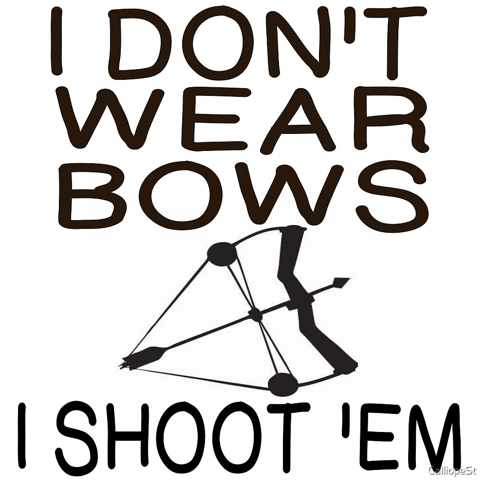 I DON'T WEAR BOWS - SHOOT 'EM by CalliopeSt