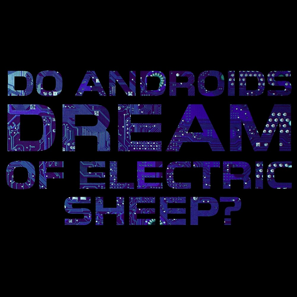 Do Androids Dream Of Electric Sheep Cyberpunk Cool Sci Fi Quote Philip K. Dick by Sid3walkArt2