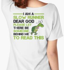 I am a slow runner. Dear God, please let there be someone behind me to read this Women's Relaxed Fit T-Shirt