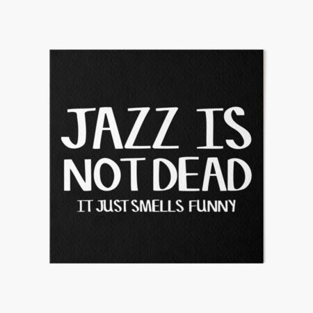 Jazz Is Not Dead Funny Music Quote Humor Frank Zappa Art Board Print